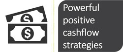 Powerful positive cashflow strategies