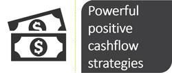 Powerful positive cashflow strategies